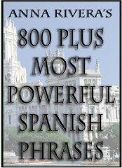 Anna Rivera's 800 Plus Most Powerful Spanish Phrases